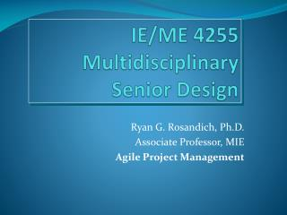 Ryan G. Rosandich, Ph.D. Associate Professor, MIE Agile Project Management