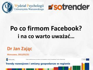 Po co firmom Facebook i na co warto uwazac