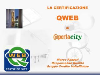 LA CERTIFICAZIONE  QWEB   di        Marco Panzeri Responsabile Qualit  Gruppo Credito Valtellinese