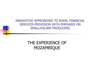 INNOVATIVE APPROACHES TO RURAL FINANCIAL SERVICES PROVISION WITH EMPHASIS ON SMALLHOLDER PRODUCERS