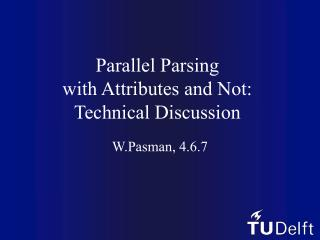 Parallel Parsing  with Attributes and Not: Technical Discussion