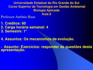 Universidade Estadual do Rio Grande do Sul  Curso Superior de Tecnologia em Gest o Ambiental  Biologia Aplicada Aula 8
