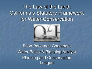 The Law of the Land:  California s Statutory Framework for Water Conservation