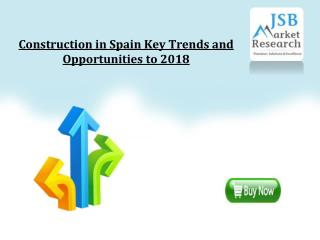 Construction in Spain Key Trends and Opportunities to 2018