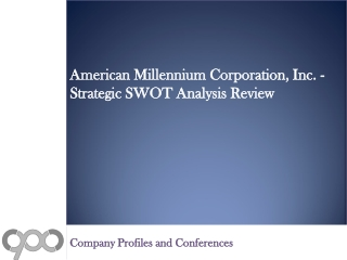 American Millennium Corporation, Inc. - Strategic SWOT Analy