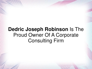 Dedric Joseph Robinson Is The Owner Of Corp. Consulting Firm