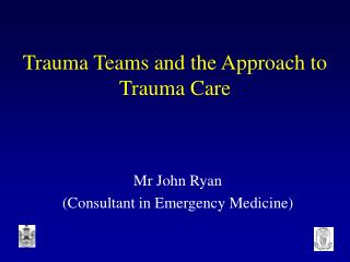Trauma Teams and the Approach to Trauma Care