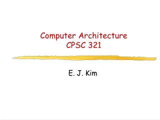 Computer Architecture CPSC 321