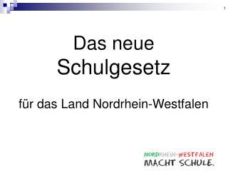 Das neue  Schulgesetz  f r das Land Nordrhein-Westfalen