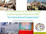The Convention of Climate Change and the Kyoto Protocol of 1997  An International Cooperation