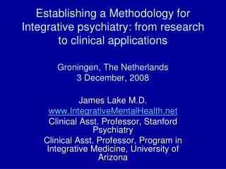 Establishing a Methodology for Integrative psychiatry: from research to clinical applications  Groningen, The Netherland