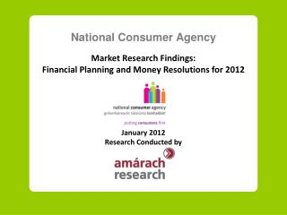 National Consumer Agency  Market Research Findings: Financial Planning and Money Resolutions for 2012       January 2012