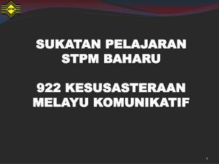 SUKATAN PELAJARAN                    STPM BAHARU   922 KESUSASTERAAN MELAYU KOMUNIKATIF