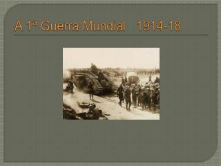 A 1  Guerra Mundial   1914-18