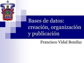 Bases de datos: creaci n, organizaci n y publicaci n