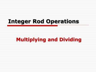 Integer Rod Operations