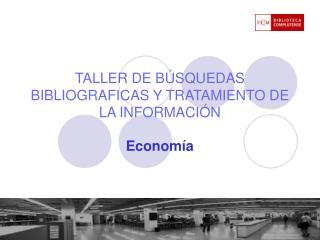 TALLER DE B SQUEDAS BIBLIOGRAFICAS Y TRATAMIENTO DE LA INFORMACI N