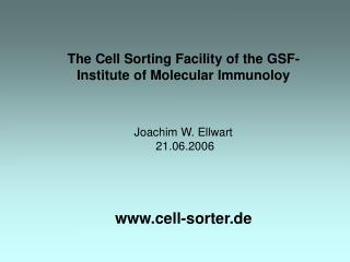 The Cell Sorting Facility of the GSF-Institute of Molecular Immunoloy   Joachim W. Ellwart  21.06.2006     cell-sorter.d