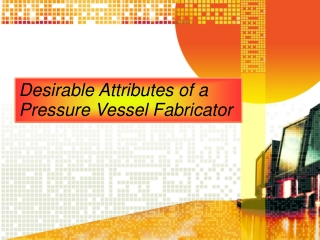 Desirable Attributes of a Pressure Vessel Fabricator
