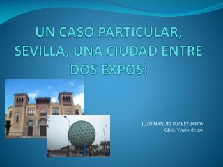 UN CASO PARTICULAR, SEVILLA, UNA CIUDAD ENTRE DOS EXPOS: