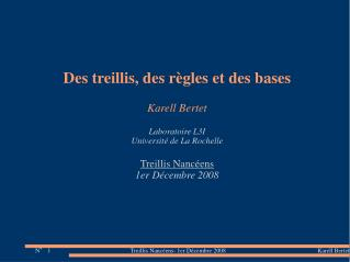 Des treillis, des r gles et des bases  Karell Bertet  Laboratoire L3I  Universit  de La Rochelle  Treillis Nanc ens 1er