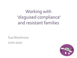 Working with   disguised compliance  and resistant families