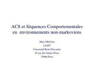 ACS et S quences Comportementales  en  environnements non-markoviens