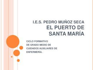 I.E.S. PEDRO MU OZ SECA EL PUERTO DE  SANTA MAR A