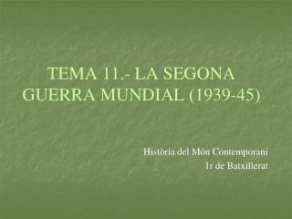 TEMA 11.- LA SEGONA GUERRA MUNDIAL 1939-45
