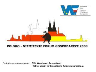 Projekt organizowany przez:    SKN Wsp lpracy Europejskiej       K lner Verein f r Europ ische Zusammenarbeit e.V.