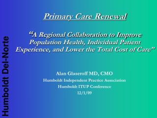 Primary Care Renewal   A Regional Collaboration to Improve Population Health, Individual Patient Experience, and Lower t