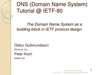DNS Domain Name System Tutorial  IETF-80   The Domain Name System as a building block in IETF protocol design.