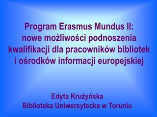 Program Erasmus Mundus II:  nowe mozliwosci podnoszenia kwalifikacji dla pracownik w bibliotek  i osrodk w informacji eu