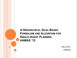 A Hierarchical Goal-Based Formalism and Algorithm for Single-Agent Planning AAMAS  12