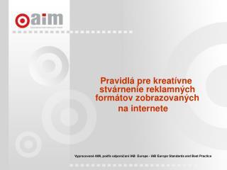 Pravidl  pre kreat vne stv rnenie reklamn ch form tov zobrazovan ch  na internete          Vypracovan  AIM, podla odpor