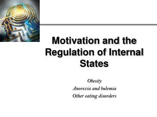 Motivation and the Regulation of Internal States  Obesity Anorexia and bulemia Other eating disorders