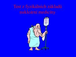 Test z fyzik ln ch z kladu  nukle rn  medic ny