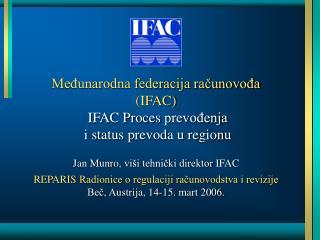 Medunarodna federacija racunovoda IFAC  IFAC Proces prevodenja  i status prevoda u regionu