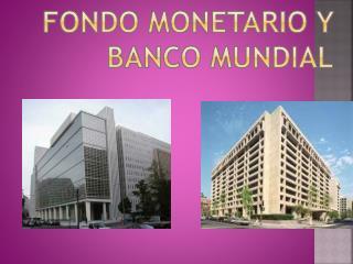 FONDO MONETARIO Y BANCO MUNDIAL