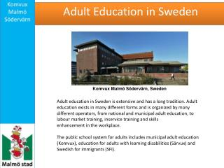 Adult education in Sweden is extensive and has a long tradition. Adult education exists in many different forms and is o