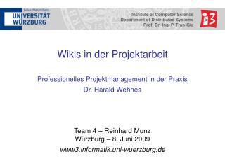 Wikis in der Projektarbeit  Professionelles Projektmanagement in der Praxis  Dr. Harald Wehnes  Team 4   Reinhard Munz W