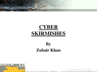ZUBAIR KHAN CYBER SKIRMISHES By
