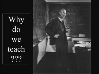 Why  do  we teach