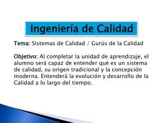 Ingenier a de Calidad  Tema: Sistemas de Calidad