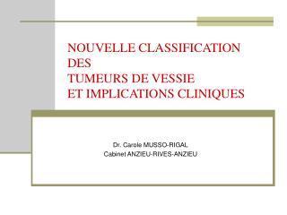 NOUVELLE CLASSIFICATION  DES TUMEURS DE VESSIE  ET IMPLICATIONS CLINIQUES