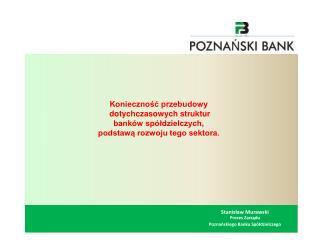 Stanislaw Murawski Prezes Zarzadu Poznanskiego Banku Sp ldzielczego