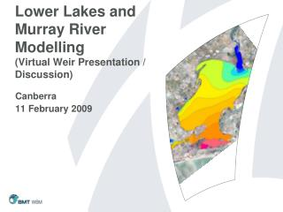 Lower Lakes and Murray River Modelling Virtual Weir Presentation