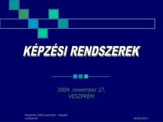 2004. november 27. VESZPR M