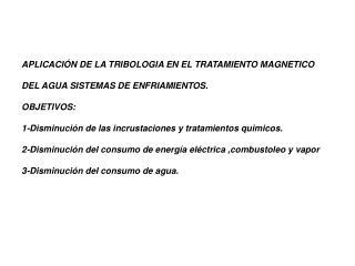 APLICACI N DE LA TRIBOLOGIA EN EL TRATAMIENTO MAGNETICO  DEL AGUA SISTEMAS DE ENFRIAMIENTOS.  OBJETIVOS:  1-Disminuci n