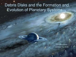 Debris Disks and the Formation and Evolution of Planetary Systems